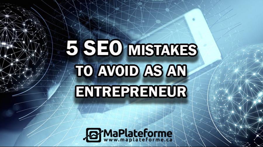 5 SEO mistakes to avoid for an entrepreneur